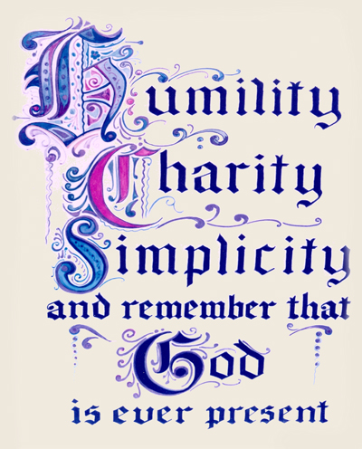 Humility, Charity, Simplicity, and remember that God is ever present.